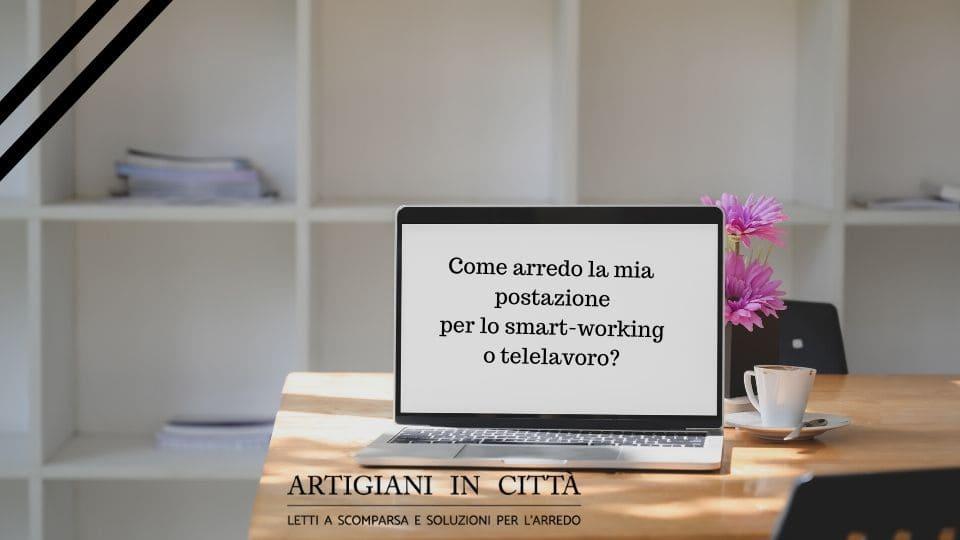 Come arredo la mia postazione per lo smart-working o telelavoro